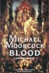 Blood: A Southern Fantasy  - Michael Moorcock