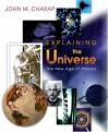 Explaining the Universe: The New Age of Physics - John M. Charap