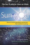 Sun of God: Consciousness and the Self-Organizing Force That Underlies Everything - Gregory Sams, Graham Hancock