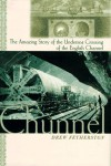 The Chunnel: The Amazing Story of the Undersea Crossing of the English Channel - Drew Fetherston