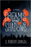 Dreams and Shadows - C. Robert Cargill