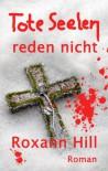 Tote Seelen reden nicht: Der dritte Fall für Steinbach und Wagner - Roxann Hill