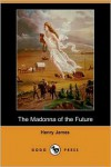 The Madonna of the Future (Dodo Press) - Henry James