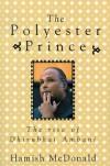 The Polyester Prince: The Rise of Dhirubhai Ambani - Hamish McDonald