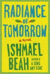 Radiance of Tomorrow: A Novel - Ishmael Beah