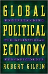 Global Political Economy: Understanding the International Economic Order - Robert Gilpin,  Jean M. Gilpin