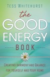 The Good Energy Book: Creating Harmony and Balance for Yourself and Your Home - Tess Whitehurst