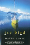 Ice Bird: The Classic Story of the First Single-Handed Voyage to Antarctica - David     Lewis