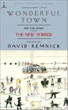 Wonderful Town: New York Stories from The New Yorker (Modern Library Paperbacks) - David Remnick