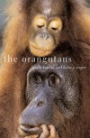 The Orangutans - Gisela Kaplan, Lesley J. Rogers, Lesley Rogers, Robert D. Kaplan
