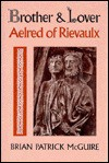 Brother And Lover: Aelred Of Rievaulx - Brian P. Mcguire