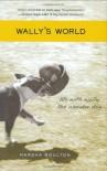 Wally's World: Life with Wally the Wonder Dog - Marsha Boulton