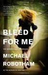 Bleed for Me (Joseph O'Loughlin) - Michael Robotham