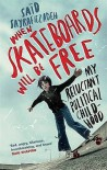 When Skateboards Will Be Free: My Reluctant Political Childhood - Sad Sayrafiezadeh, Sad Sayrafiezadeh