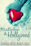 Mistletoe & Hollywood: An Eversea Series Novella & a Desire Resort Series Novella - Kate  Roth, Natasha Boyd