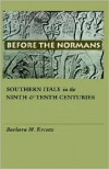 Before the Normans: Southern Italy in the Ninth and Tenth Centuries (The Middle Ages Series) - Barbara M. Kreutz