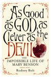 As Good as God, as Clever as the Devil: The Impossible Life of Mary Benson - Rodney Bolt