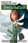 Pride and Precipitation (Chick Flick Clique Romantic Comedy Novella #1) - Heather Horrocks