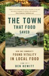 The Town That Food Saved: How One Community Found Vitality in Local Food - Ben Hewitt