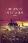 The Spaces In Between: A Novella - Gavin Ough
