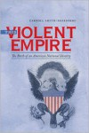 This Violent Empire: The Birth of an American National Identity - Carroll Smith-Rosenberg
