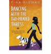 Dancing With The Two-Headed Tigress - Tina Biswas