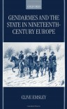Gemdarmes and the State in Nineteenth Century Europe - Clive Emsley