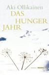 Das Hungerjahr: Roman - Aki Ollikainen
