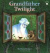 Grandfather Twilight - Barbara Helen Berger