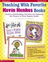 Teaching With Favorite Kevin Henkes Books: Creative, Skill-Building Activities for Exploring the Themes in These Popular Books - Immacula A. Rhodes