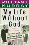 My Life Without God: The Rest of the Story - William J. Murray