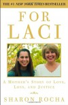For Laci: A Mother's Story of Love, Loss, and Justice - Sharon Rocha