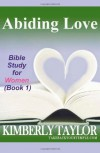 Abiding Love: Bible Study for Women (Book 1) - Kimberly Taylor