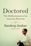 Doctored: the Disillusionment of an American Physician - Sandeep Jauhar