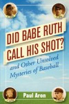 Did Babe Ruth Call His Shot?: And Other Unsolved Mysteries of Baseball - Paul Aron