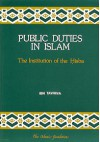 Public Duties in Islam: The Institution of the Hisba (Islamic Economics Series) - ابن تيمية, Aḥmad ibn ʻAbd al-Ḥalīm Ibn Taymīyah