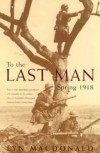 To the Last Man: Spring, 1918 - Lyn Macdonald