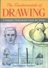 The Fundamentals Of Drawing: A Complete Professional Course For Artists - Barrington Barber