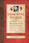 Immortal Words: History's Most Memorable Quotations and the Stories Behind Them - Terry Breverton