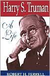 Harry S. Truman: A Life - Robert H. Ferrell
