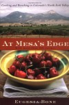 At Mesa's Edge: Cooking and Ranching in Colorado's North Fork Valley - Eugenia Bone