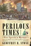 Perilous Times: Free Speech in Wartime: From the Sedition Act of 1798 to the War on Terrorism - Geoffrey R. Stone