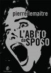 L'abito da sposo - Pierre Lemaitre
