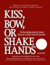 Kiss, Bow, or Shake Hands (The Bestselling Guide to Doing Business in More than 60 Countries) - Terri Morrison, Wayne A. Conway