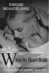 When the Heart Heals (The Hearts in Winter Chronicles Book 3) - Simone Beaudelaire