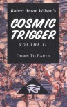 Cosmic Trigger Volume II: Down to Earth - Robert Anton Wilson