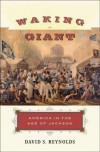 Waking Giant: America in the Age of Jackson - David S. Reynolds