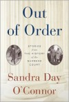 Out of Order: Stories from the History of the Supreme Court - Sandra Day O'Connor