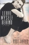 Leave Myself Behind (Alex Awards (Awards)) - Bart Yates