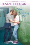 Keep Holding On - Susane Colasanti